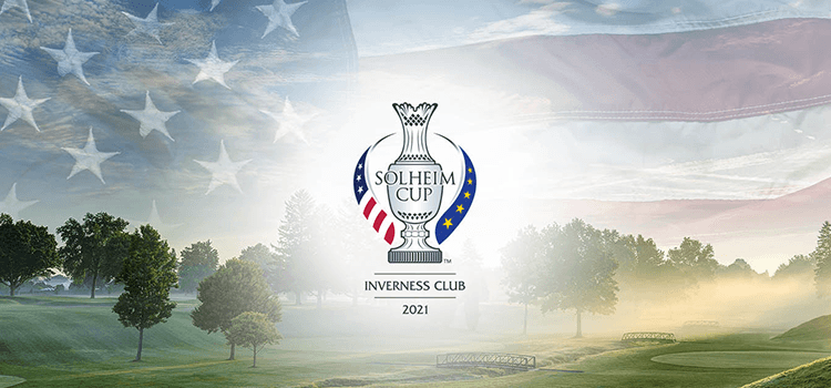 My Personal Journey: Helping to Bring the Solheim Cup 2021 to Inverness Club in Toledo